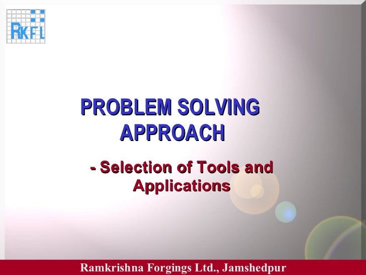 PROBLEM SOLVING  APPROACH - Selection of Tools and Applications