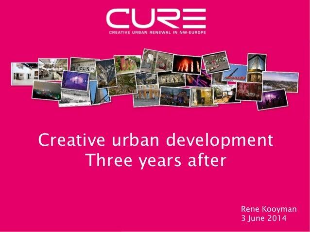 Creative urban development Three years after Rene Kooyman 3 June 2014