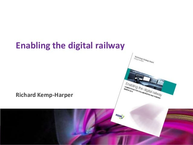 Enabling the digital railway    Richard Kemp-HarperMark Glover12th January 2011