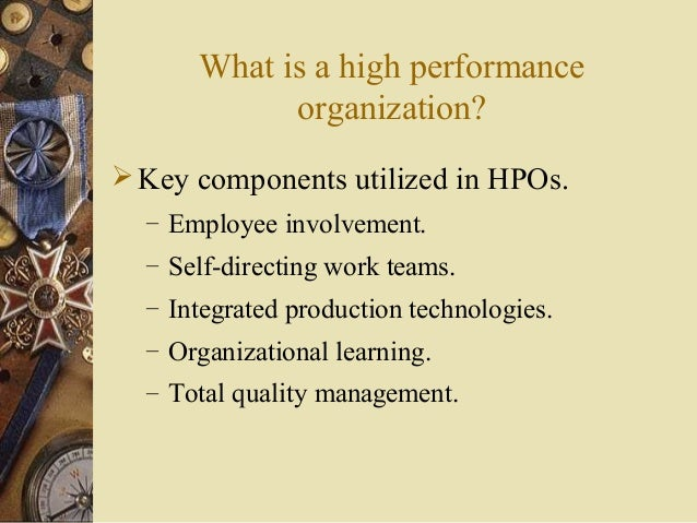 high performance organizations Leading high-performance organizations - hong kong learn behaviors that accelerate or stifle high performance, how to better leverage positive attributes of a work environment, and techniques to build performance drivers into organizations.