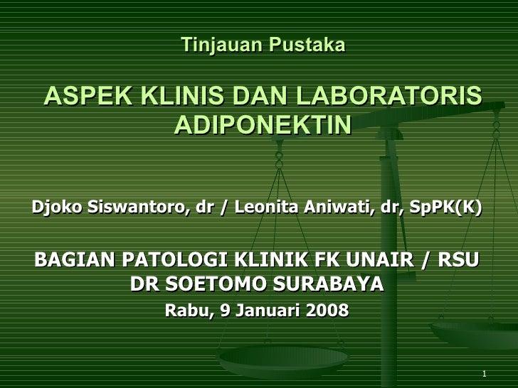 Tinjauan Pustaka ASPEK KLINIS DAN LABORATORIS ADIPONEKTIN Djoko Siswantoro, dr / Leonita Aniwati, dr, SpPK(K) BAGIAN PATOL...