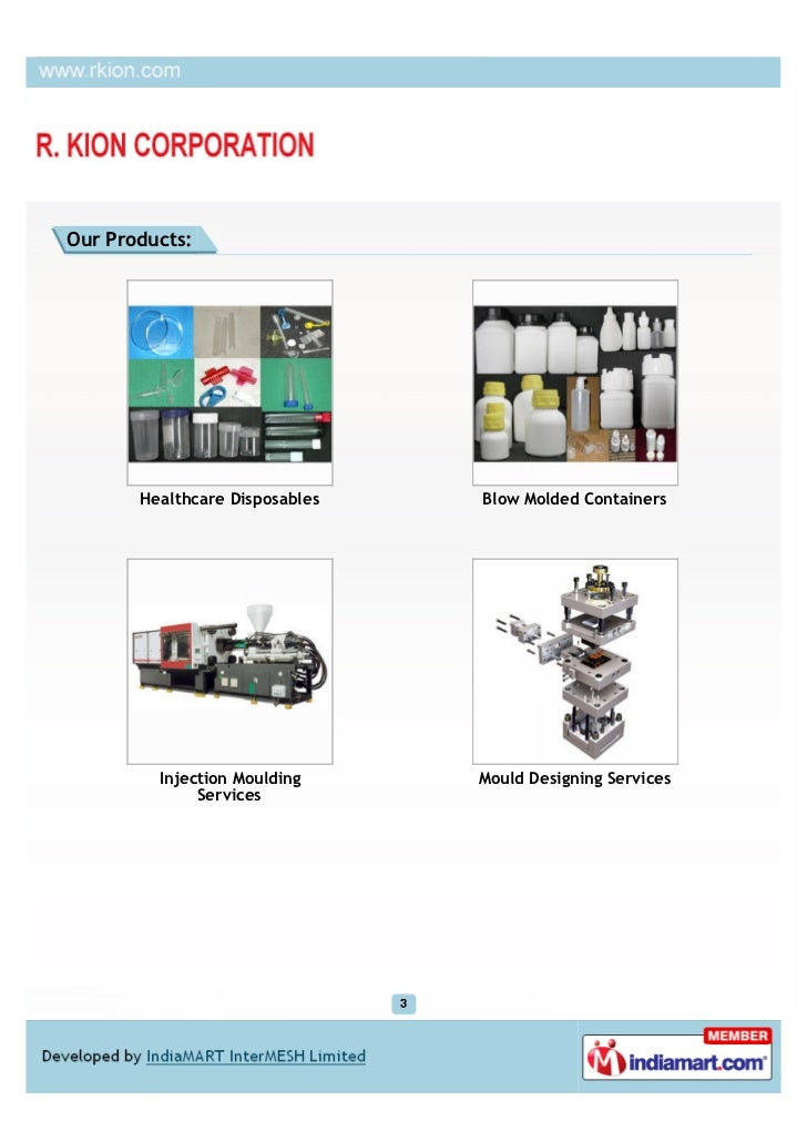 Our Products:       Healthcare Disposables   Blow Molded Containers         Injection Moulding     Mould Designing Service...
