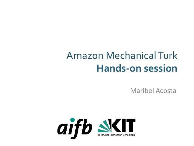 Amazon  Mechanical  Turk  Hands-‐on  session  Maribel  Acosta