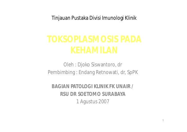 Tinjauan Pustaka Divisi Imunologi KlinikTOKSOPLASMOSIS PADA     KEHAMILAN      Oleh : Djoko Siswantoro, drPembimbing : End...