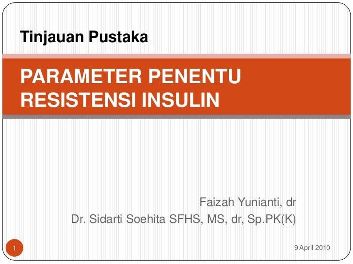 Faizah Yunianti, dr<br />Dr. Sidarti Soehita SFHS, MS, dr, Sp.PK(K)<br />9 April 2010<br />1<br />TinjauanPustaka PARAMETE...