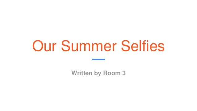 Our Summer Selfies Written by Room 3