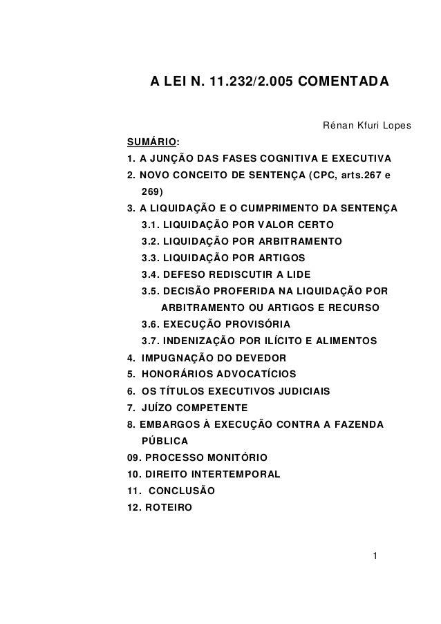 1 A LEI N. 11.232/2.005 COMENTADA Rénan Kfuri Lopes SUMÁRIO: 1. A JUNÇÃO DAS FASES COGNITIVA E EXECUTIVA 2. NOVO CONCEITO ...