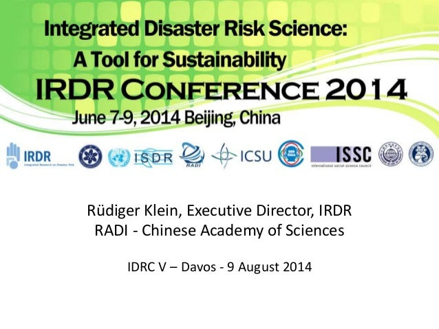 Rüdiger Klein, Executive Director, IRDR  RADI - Chinese Academy of Sciences  IDRC V – Davos - 9 August 2014