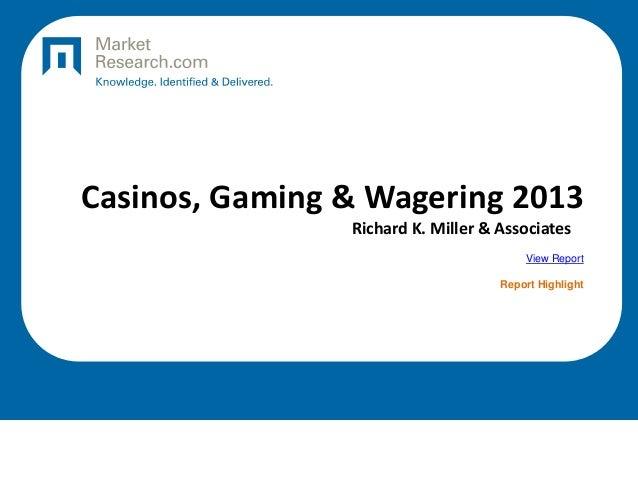 Casinos, Gaming & Wagering 2013 Richard K. Miller & Associates View Report Report Highlight