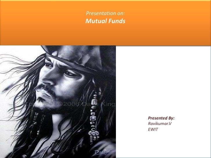 Presentation on:<br />Mutual Funds<br />Presented By:<br />Ravikumar.V<br />EWIT<br />