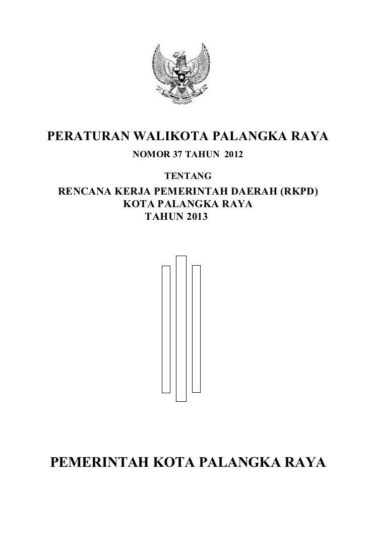 PERATURAN WALIKOTA PALANGKA RAYA           NOMOR 37 TAHUN 2012                TENTANG RENCANA KERJA PEMERINTAH DAERAH (RKP...
