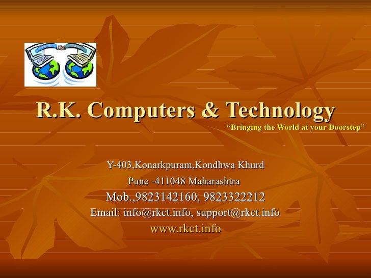 "R.K. Computers & Technology   ""Bringing the World at your Doorstep"" Y-403,Konarkpuram,Kondhwa Khurd Pune -411048 Maharasht..."