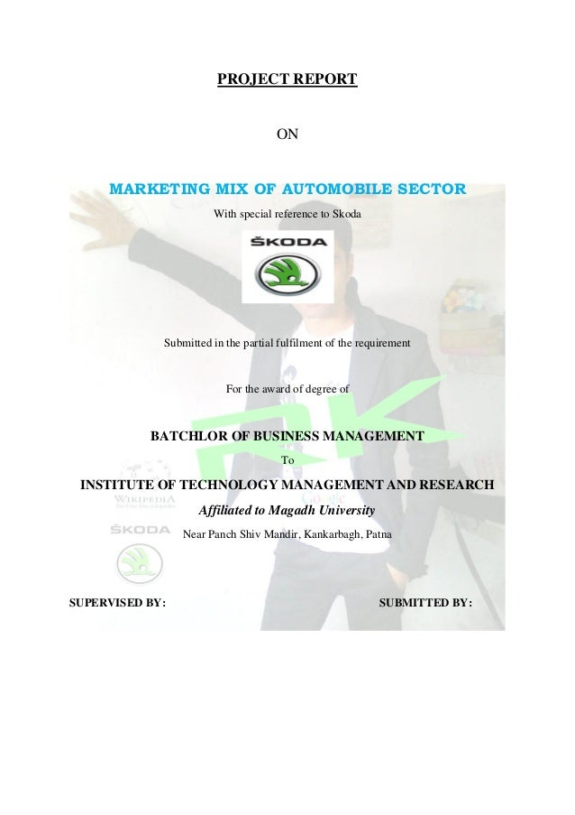 PROJECT REPORT ON MARKETING MIX OF AUTOMOBILE SECTOR With special reference to Skoda Submitted in the partial fulfilment o...