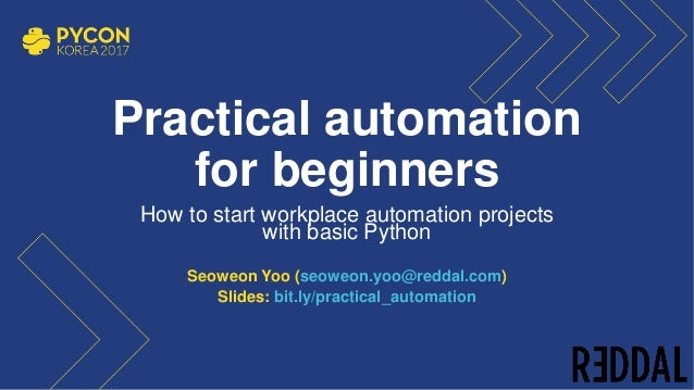 Practical automation for beginners How to start workplace automation projects with basic Python Seoweon Yoo (seoweon.yoo@r...