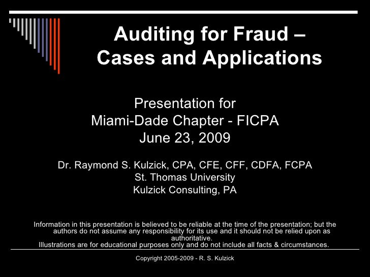 Auditing for Fraud – Cases and Applications <ul><li>Presentation for </li></ul><ul><li>Miami-Dade Chapter - FICPA </li></u...
