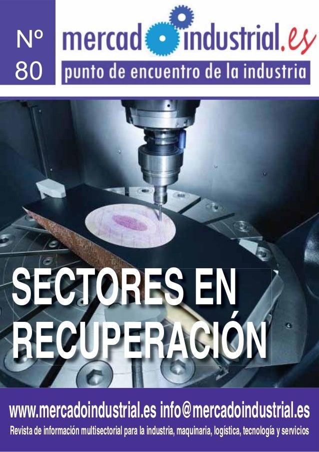 Nº  80  SECTORES EN RECUPERACIÓN www.mercadoindustrial.es info@mercadoindustrial.es Revista de información multisectorial ...