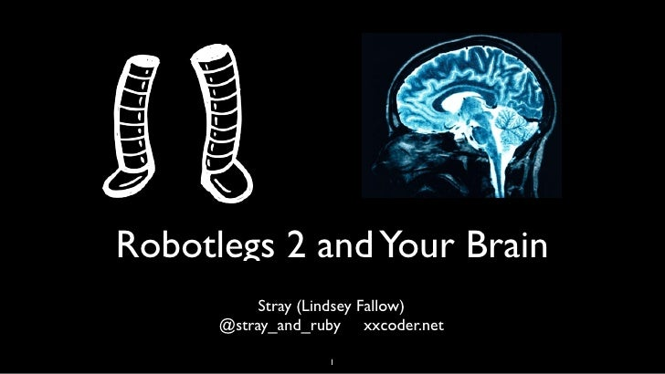 Robotlegs 2 and Your Brain          Stray (Lindsey Fallow)      @stray_and_ruby xxcoder.net                   1