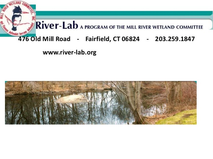 476 Old Mill Road    -    Fairfield, CT 06824    -    203.259.1847www.river-lab.org<br />