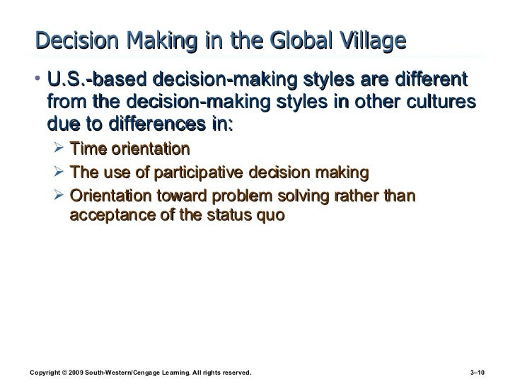 Decision Making in the Global Village <ul><li>U.S.-based decision-making styles are different from the decision-making sty...