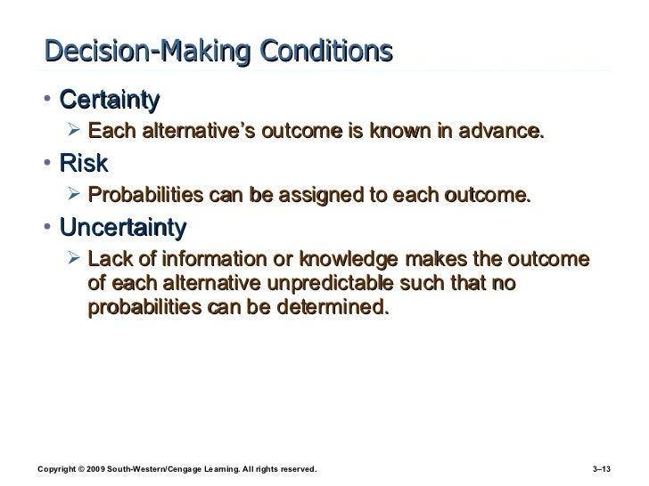 Decision-Making Conditions <ul><li>Certainty </li></ul><ul><ul><li>Each alternative's outcome is known in advance. </li></...