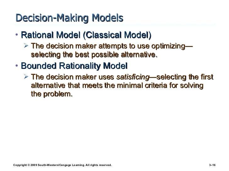 Decision-Making Models <ul><li>Rational Model (Classical Model) </li></ul><ul><ul><li>The decision maker attempts to use o...