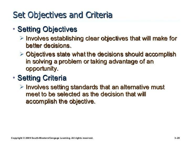 Set Objectives and Criteria <ul><li>Setting Objectives </li></ul><ul><ul><li>Involves establishing clear objectives that w...