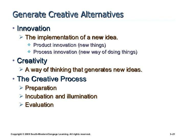 Generate Creative Alternatives <ul><li>Innovation </li></ul><ul><ul><li>The implementation of a new idea. </li></ul></ul><...