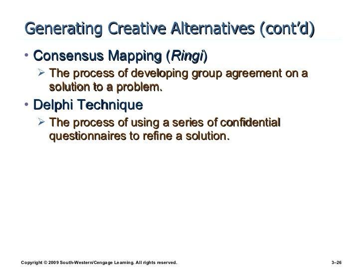 Generating Creative Alternatives (cont'd) <ul><li>Consensus Mapping ( Ringi ) </li></ul><ul><ul><li>The process of develop...