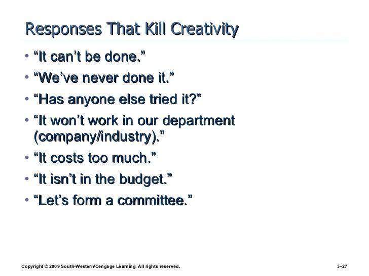 """Responses That Kill Creativity <ul><li>""""It can't be done."""" </li></ul><ul><li>""""We've never done it."""" </li></ul><ul><li>""""Has..."""