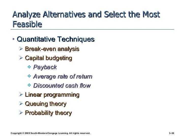 Analyze Alternatives and Select the Most Feasible <ul><li>Quantitative Techniques </li></ul><ul><ul><li>Break-even analysi...
