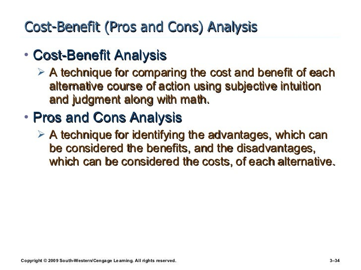 Cost-Benefit (Pros and Cons) Analysis <ul><li>Cost-Benefit Analysis </li></ul><ul><ul><li>A technique for comparing the co...