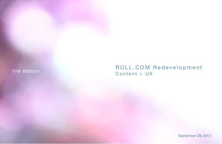 ROLL.COM Redevelopmentfire sta tion                Content + UX                               September 28, 2012