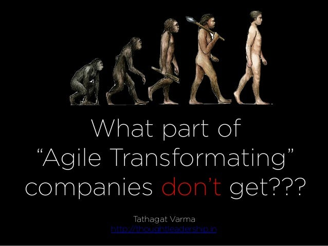 "What part of ""Agile Transformating"" companies don't get??? Tathagat Varma http://thoughtleadership.in"