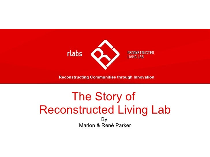 The Story of  Reconstructed Living Lab By  Marlon & René Parker Reconstructing Communities through Innovation