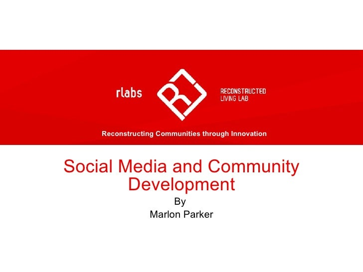 Social Media and Community Development By  Marlon Parker Reconstructing Communities through Innovation