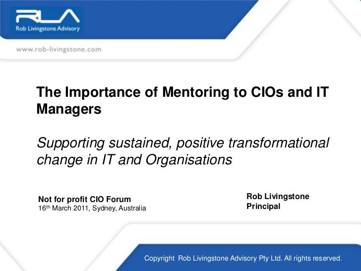 The Importance of Mentoring to CIOs and IT Managers<br />Supporting sustained, positive transformational change in IT and ...