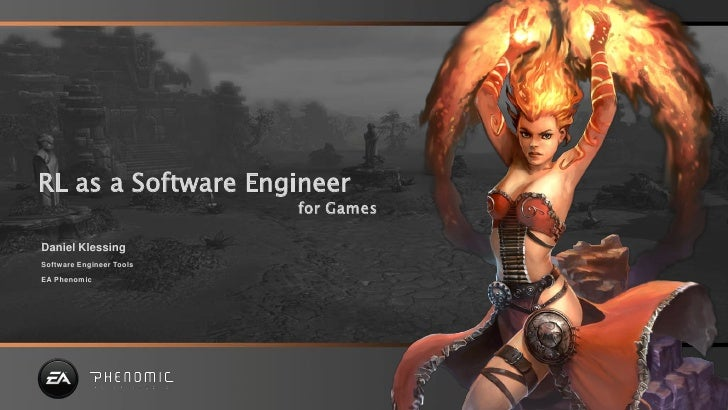 RL as a Software Engineer                           for Games  Daniel Klessing Software Engineer Tools EA Phenomic