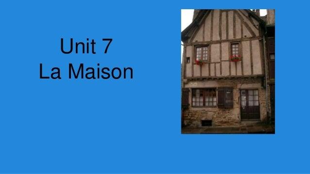 Unit 7  La Maison
