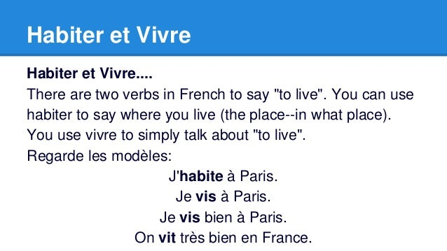 """Habiter et Vivre  Habiter et Vivre....  There are two verbs in French to say """"to live"""". You can use  habiter to say where ..."""