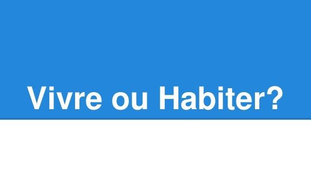 Vivre ou Habiter?