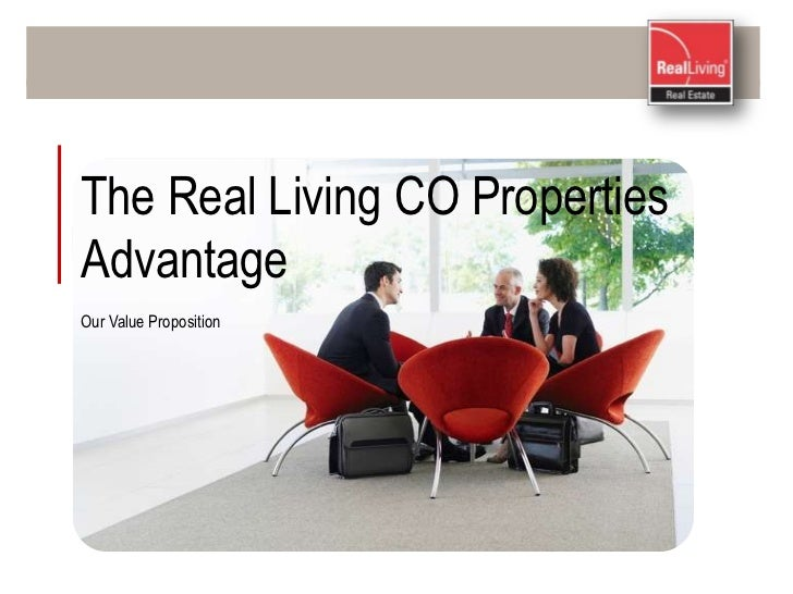 The Real Living CO Properties <br />Advantage<br />Our Value Proposition<br />