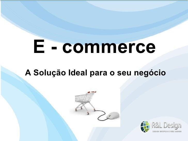 Seu cartão de visita e seu ponto de partida na Internet Sites e Blogs: E - commerce A Solução Ideal para o seu negócio
