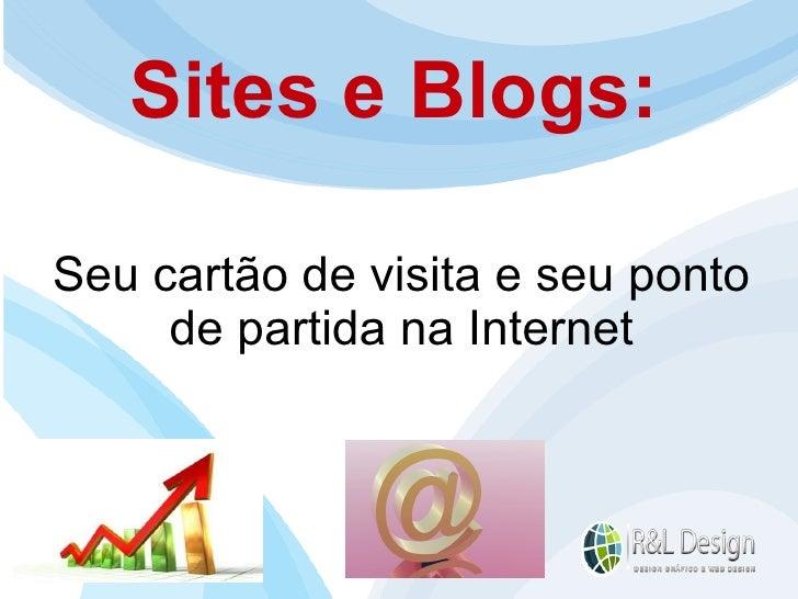 Sites e Blogs: Seu cartão de visita e seu ponto de partida na Internet