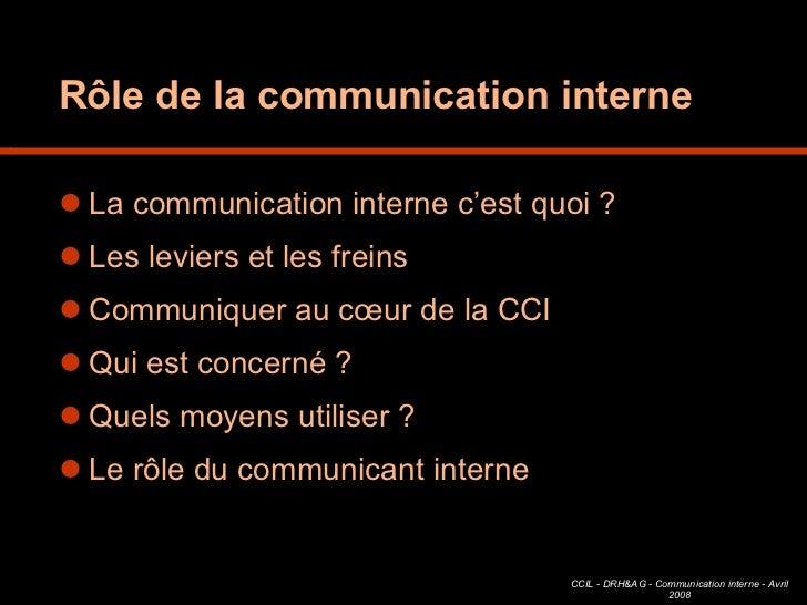 Rôle de la communication interne <ul><li>La communication interne c'est quoi ? </li></ul><ul><li>Les leviers et les freins...