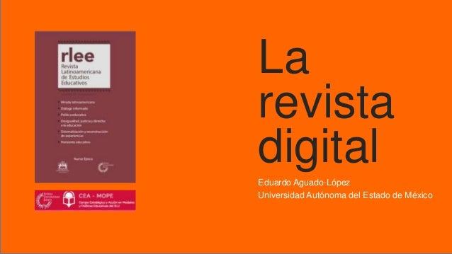 La revista digital Eduardo Aguado-López Universidad Autónoma del Estado de México