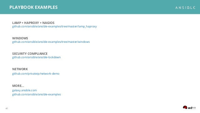 41 PLAYBOOK EXAMPLES LAMP + HAPROXY + NAGIOS github.com/ansible/ansible-examples/tree/master/lamp_haproxy WINDOWS github.c...
