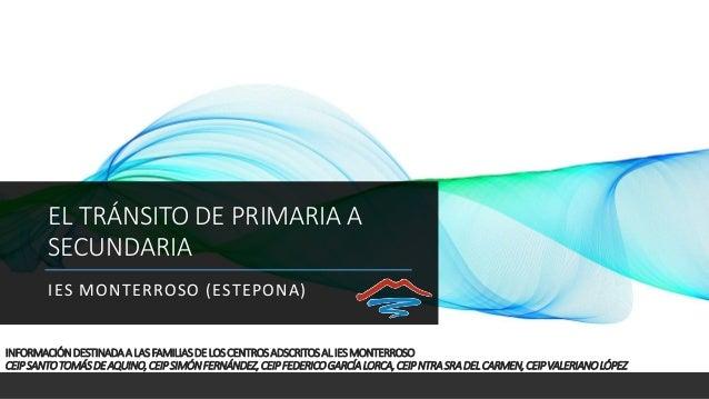 EL TRÁNSITO DE PRIMARIA A SECUNDARIA IES MONTERROSO (ESTEPONA) INFORMACIÓNDESTINADAALASFAMILIASDELOSCENTROSADSCRITOSALIESM...