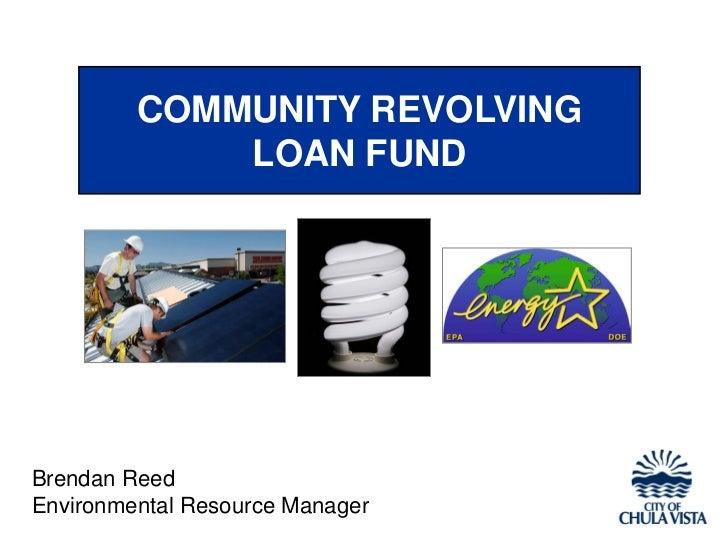 COMMUNITY REVOLVING             LOAN FUNDBrendan ReedEnvironmental Resource Manager