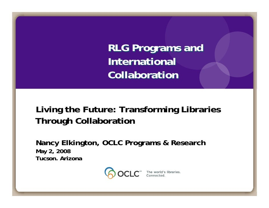 RLG Programs and                   International                   Collaboration   Living the Future: Transforming Librari...