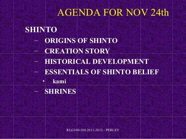 AGENDA FOR NOV 24thSHINTO –   ORIGINS OF SHINTO –   CREATION STORY –   HISTORICAL DEVELOPMENT –   ESSENTIALS OF SHINTO BEL...